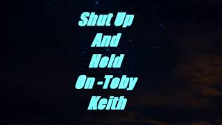 Watch Toby Keith Shut Up And Hold On video