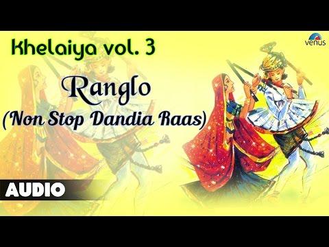 Khelaiya - Vol-3 : Ranglo - Non Stop Dandia Raas || Gujrati...