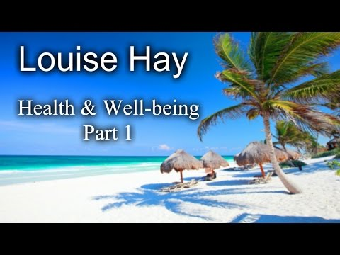 Louise Hay - Health & Wellbeing - Part 1 of 4  :)