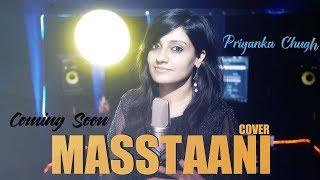 Masstaani (Cover Song) | Priyanka Chugh | B Praak | Jaani | Latest Punjabi Song 2018