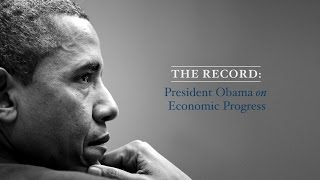 The Record: President Obama on 8 Years of Economic Progress