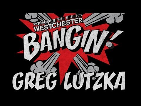 Greg Lutzka - Bangin! at Westchester