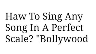 HowTo Sing. Any Song In A Perfect Scale? Bollywood
