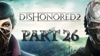 Dishonored 2 | Walkthrough Gameplay Part 26 | Getting Better at this Time Travel Thing