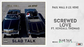 "Paul Wall & Lil' Keke - ""Screwed Love"" Ft. Kendall Thomas (Slab Talk)"