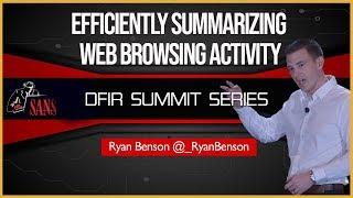 Efficiently Summarizing Web Browsing Activity - SANS DFIR Summit 2018