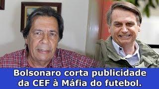 Bolsonaro vai cortar patrocínio à Máfia do Futebol.