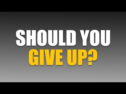 Should you give up?