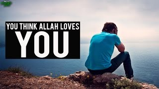 You Think Allah Loves You?