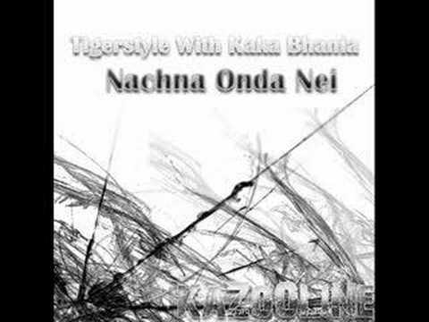Tigerstyle With Kaka Bhania - Nachna Onda Nei