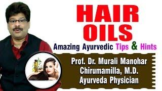 Ayurvedic Medicated Hair Oils | Prof. Dr. Murali Manohar Chirumamilla, M.D. (Ayurveda)
