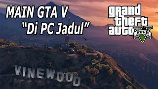 "GTA V Di PC Jadul ""Core2Duo 2.2ghz / 2GB RAM / Nvidia GT520 1GB"""