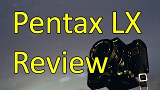 Pentax LX Brief Review