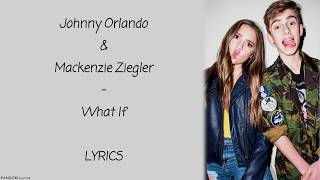 Johnny Orlando & Mackenzie Ziegler - What If Lyrics