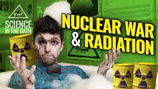 Science In The Bath - Nuclear War & What You Might Not Know About Radiation