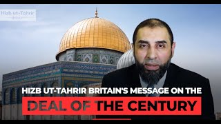 Hizb ut-Tahrir Britain's Message on the Deal of the Century