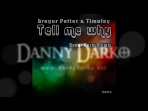 Gregor Potter & Timofey - Tell Me Why (Danny Darko Remix)