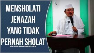 MENSHOLATI JENAZAH YANG TIDAK PERNAH SHOLAT oleh Kyai Prof Dr H Ahmad Zahro MA al-Chafidz