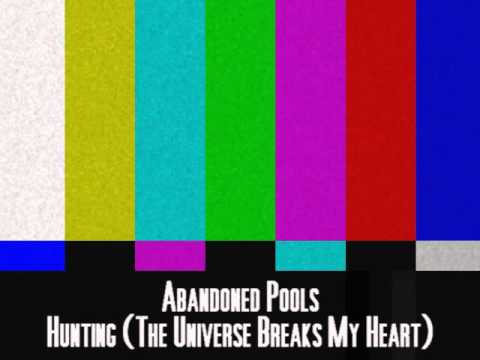 Abandoned Pools - Hunting (The Universe Breaks My Heart)