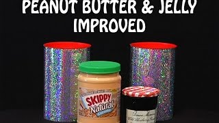 PEANUT BUTTER AND JELLY -  IMPROVED