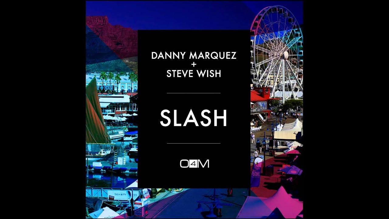 DANNY MARQUEZ + STEVE WISH - SLASH (TEASER)