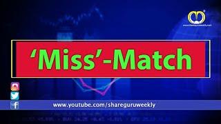 Miss Match   Investing   Finance   Stocks and Shares   Share Market  Share Guru Weekly