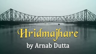 Hridmajhare by Arnab Dutta | Being Indian Music