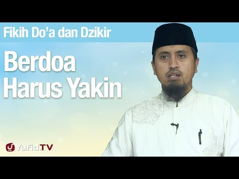 Fiqih Doa dan Dzikir: Berdoa Harus Yakin - Ustadz Abdullah Zaen, MA