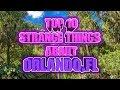Top 10 Strange Things About Orlando, Florida