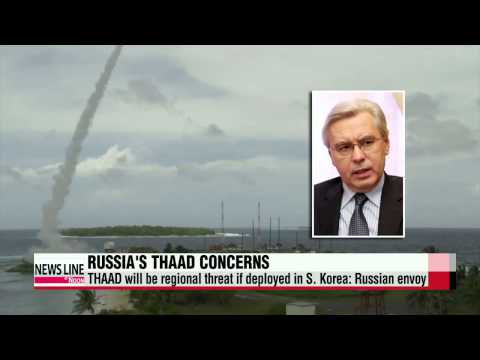 THAAD will be regional threat if deployed in S. Korea: Russian envoy   주한 러대사 &q