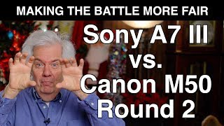 Sony A7 III vs Canon M50 - Round Two