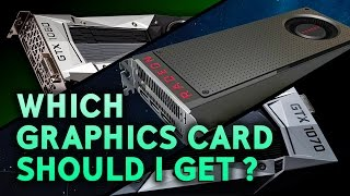 Which Graphics Card Should You Get?
