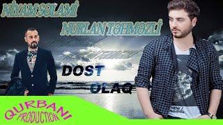 Niyam Salami ft Nurlan Tehmezli - Dost olaq 2017 XİT