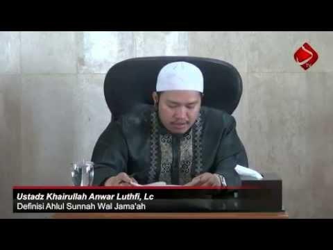 Definisi Ahlul Sunnah Wal Jama'ah Ustadz Khairullah Anwar Luthfi, Lc