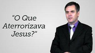 """""""O Que Aterrorizava Jesus?"""" - Leandro Lima"""