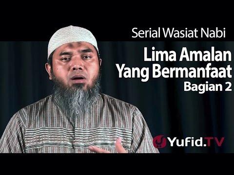 Serial Wasiat Nabi 68: Lima Amalan Yang Bermanfaat Bagian 2 - Ustadz Afifi Abdul Wadud