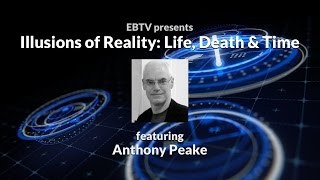 Illusions of Reality: Life, Death & Time ft. Anthony Peake