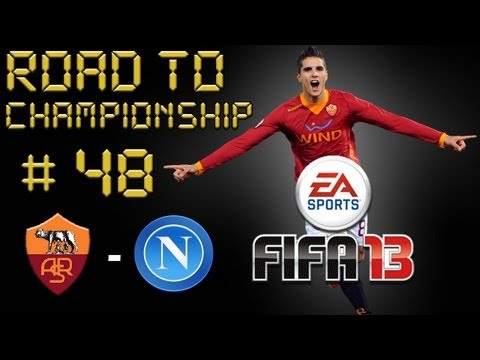 FIFA 13 ROAD TO CHAMPIONSHIP #48  ROMA - NAPOLI ULTIMO TRENO PER LO SCUDETTO!