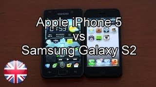 Apple iPhone 5 vs Samsung Galaxy S2 - Comparison and Hands On
