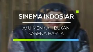 Sinema Indosiar - Aku Menikah Bukan Karena Harta
