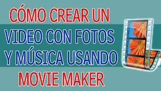 Como Crear un Video con Fotos y Musica Usando Movie Maker