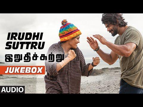 irudhi suttru songs