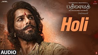 Holi Song Audio | Padmaavat Tamil Songs | Deepika Padukone, Shahid Kapoor, Ranveer Singh