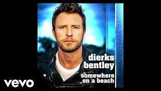 Dierks Bentley - Somewhere On A Beach (Audio)