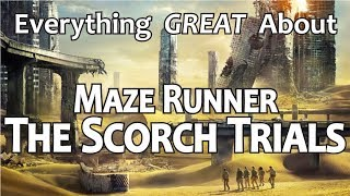 Everything GREAT About Maze Runner: The Scorch Trials!