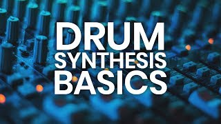 Drum Synthesis Basics Tutorial