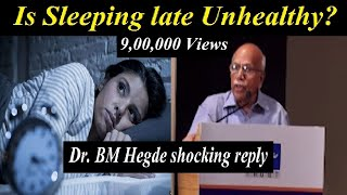 Is Sleeping Late Unhealthy? - Dr. BM Hegde shocking reply - BM Hegde latest speech