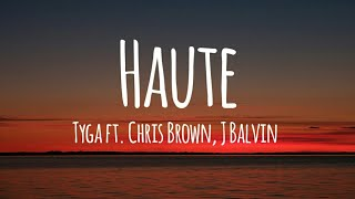 Tyga - Haute ft. Chris Brown, J Balvin (Lyrics)
