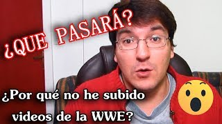¿POR QUÉ NO HE SUBIDO VIDEOS DE LA WWE? #LMD