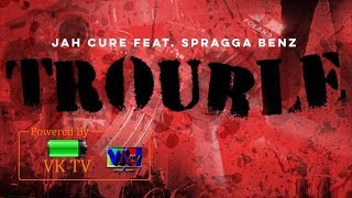 Jah Cure Ft Spragga Benz Trouble November 2018